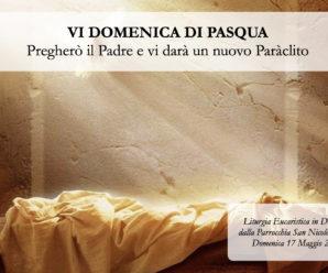 VI Domenica di Pasqua – Domenica 17 Maggio 2020, Ore 10:00